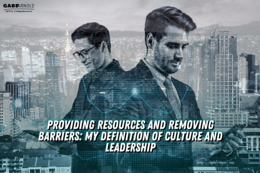 Providing Resources and Removing Barriers: My Definition of Culture and Leadership
