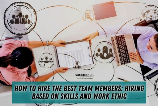 How to Hire the Best Team Members: Hiring Based on Skills and Work Ethic